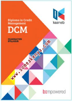 DIPLOMA IN CREDIT MANAGEMENT-DCM notes, Revision kits and past examination papers in Kenya examined by KASNEB, CPA,ATD,CS,CCP,DCM,CIFA,CICT,DICT,notes,revision,kits, Level I, Fundamentals of Credit Management, Commercial Law, Entrepreneurship and Communication, Information Communication Technology, Level II, Credit Management, Principles of Management, Business Mathematics and Statistics, Law Governing Credit Practice, Level III, Marketing and Customer Relations, Foundations of Accounting, Principles of Public Finance and Taxation, Practice of Credit Management