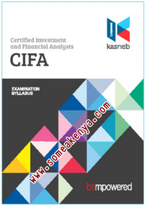 CERTIFIED INVESTMENT AND FINANCIAL ANALYSTS-CIFA notes, Revision kits and past examination papers in Kenya examined by KASNEB, CPA,ATD,CS,CCP,DCM,CIFA,CICT,DICT,notes,revision,kits, PART I, Section 1, Financial Accounting, Financial Mathematics, Entrepreneurship and Communication, Section 2, Economics, Financial Institutions and Markets, Public Finance and Taxation, PART II, Section 3, Regulation of Financial Markets, Corporate Finance, Financial Statements Analysis, Section 4, Equity Investments Analysis, Portfolio Management, Quantitative Analysis, PART III, Section 5, Strategy, Governance and Ethics, Fixed Income Investments Analysis, Alternative Investments Analysis, Section 6, Advanced Portfolio Management, International Finance, Derivatives Analysis