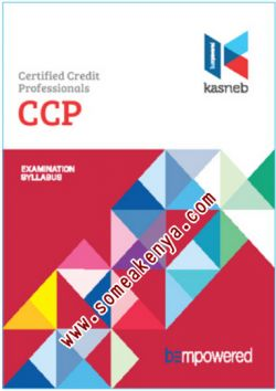 CERTIFIED CREDIT PROFESSIONALS-CCP notes, Revision kits and past examination papers in Kenya examined by KASNEB, CPA,ATD,CS,CCP,DCM,CIFA,CICT,DICT,notes,revision,kits, PART I, Section 1, Credit Management, Commercial Law, Entrepreneurship and Communication, Section 2, Economics, Principles of Accounting, Public Finance and Taxation, PART II, Section 3, Company Law, Financial Management, Marketing and Public Relations, Section 4, Law Governing Credit Practice, Management Information Systems, Quantitative Analysis, PART III, Section 5, Strategy, Governance and Ethics, Banking Law and Practice, Credit Management in the Financial Sector, Section 6, Debt recovery, Corporate lending, Credit Practice